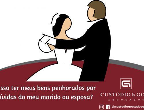 Posso ter meus bens penhorados por dívidas do meu marido ou esposa?